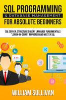 SQL Programming & Database Management For Absolute Beginners - William Sullivan
