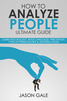 How to Analyze People Ultimate Guide - Jason Gale