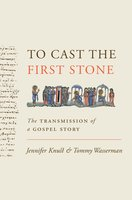To Cast the First Stone: The Transmission of a Gospel Story - Tommy Wasserman, Jennifer Knust