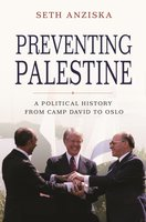 Preventing Palestine: A Political History from Camp David to Oslo - Seth Anziska