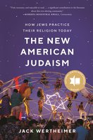The New American Judaism: How Jews Practice Their Religion Today - Jack Wertheimer