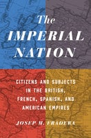 The Imperial Nation: Citizens and Subjects in the British, French, Spanish, and American Empires - Josep Fradera