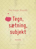 Tegn, sætning, subjekt - Per Aage Brandt