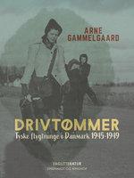Drivtømmer. Tyske flygtninge i Danmark 1945-1949 - Arne Gammelgaard