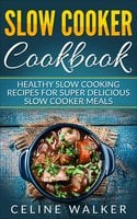 Slow Cooker Cookbook - Celine Walker