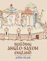Building Anglo-Saxon England - John Blair