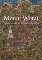 Mount Wutai: Visions of a Sacred Buddhist Mountain - Wen-shing Chou