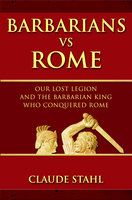 Barbarians Vs Rome - Claude Stahl