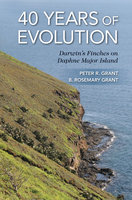40 Years of Evolution: Darwin's Finches on Daphne Major Island - B. Rosemary Grant, Peter R. Grant