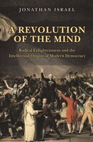 A Revolution of the Mind: Radical Enlightenment and the Intellectual Origins of Modern Democracy - Jonathan Israel