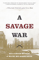 A Savage War: A Military History of the Civil War - Wayne Wei-Siang Hsieh, Williamson Murray