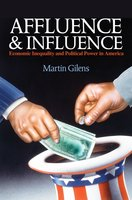 Affluence and Influence: Economic Inequality and Political Power in America - Martin Gilens
