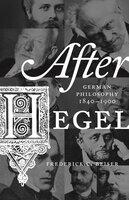 After Hegel: German Philosophy, 1840–1900 - Frederick C. Beiser