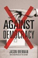Against Democracy: New Preface - Jason Brennan