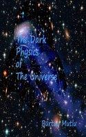 The Dark Physics of The Universe - Burtay Mutlu