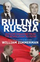 Ruling Russia: Authoritarianism from the Revolution to Putin - William Zimmerman