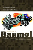 The Free-Market Innovation Machine: Analyzing the Growth Miracle of Capitalism - William J. Baumol