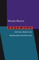 Edgework: Critical Essays on Knowledge and Politics - Wendy Brown