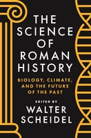 The Science of Roman History: Biology, Climate, and the Future of the Past - Walter Scheidel