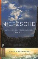 Nietzsche: Philosopher, Psychologist, Antichrist - Walter A. Kaufmann
