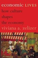 Economic Lives: How Culture Shapes the Economy - Viviana A. Zelizer