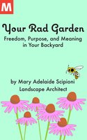 Your Rad Garden - Mary Adelaide Scipioni