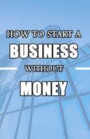 How to Start a Business without Money - Rasheed Alnajjar