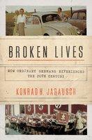 Broken Lives: How Ordinary Germans Experienced the 20th Century - Konrad H. Jarausch