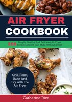 Air Fryer Cookbook - Catharine Rice