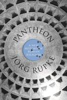 Pantheon: A New History of Roman Religion - Jörg Rüpke