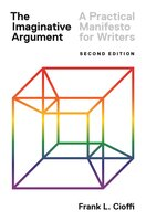 The Imaginative Argument: A Practical Manifesto for Writers – Second Edition - Frank L. Cioffi