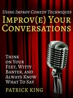 Improve Your Conversations - Patrick King