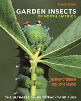 Garden Insects of North America: The Ultimate Guide to Backyard Bugs – Second Edition - David Shetlar, Whitney Cranshaw
