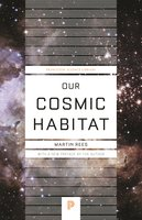 Our Cosmic Habitat: New Edition - Martin Rees
