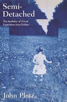 Semi-Detached: The Aesthetics of Virtual Experience since Dickens - John Plotz