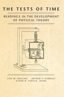 The Tests of Time: Readings in the Development of Physical Theory - Lisa M. Dolling, Glenn N. Statile, Arthur F. Gianelli