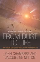 From Dust to Life: The Origin and Evolution of Our Solar System - John Chambers, Jacqueline Mitton