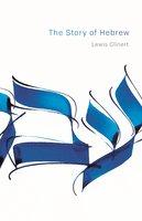 The Story of Hebrew - Lewis Glinert