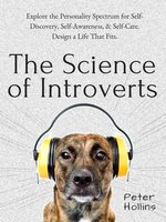 The Science of Introverts - Peter Hollins
