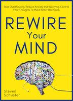 Rewire Your Mind - Steven Schuster