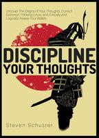 Discipline Your Thoughts - Steven Schuster