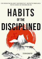 Habits of the Disciplined - Steven Schuster