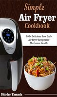 Simple Air Fryer Cookbook - Shirley Yamada