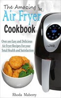 The Amazing Air Fryer Cookbook - Rhoda Maberry