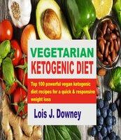 Vegetarian Ketogenic Diet - Lois J Downey