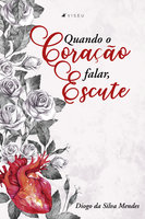 Quando o coração falar, escute - Diogo da Silva Mendes
