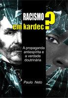 Racismo em Kardec ?: A Propaganda antiespírita e a  verdade doutrinária