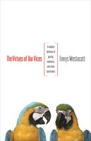 The Virtues of Our Vices: A Modest Defense of Gossip, Rudeness, and Other Bad Habits - Emrys Westacott