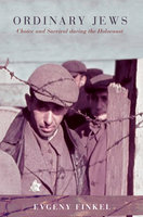 Ordinary Jews: Choice and Survival during the Holocaust - Evgeny Finkel