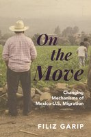On the Move: Changing Mechanisms of Mexico-U.S. Migration - Filiz Garip